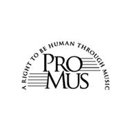 PRO MUS A RIGHT TO BE HUMAN THROUGH MUSIC