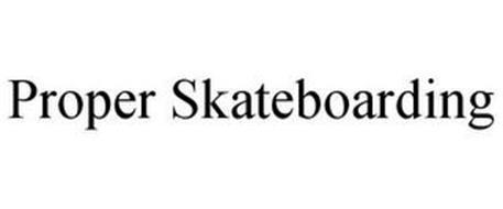 PROPER SKATEBOARDING
