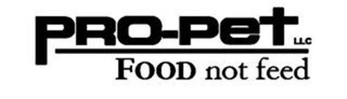 PRO-PET LLC FOOD NOT FEED