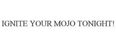 IGNITE YOUR MOJO TONIGHT!