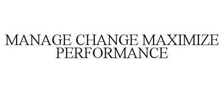 MANAGE CHANGE MAXIMIZE PERFORMANCE