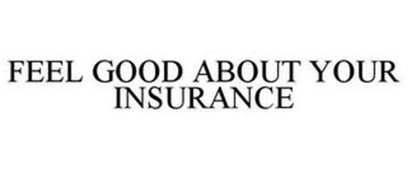 FEEL GOOD ABOUT YOUR INSURANCE