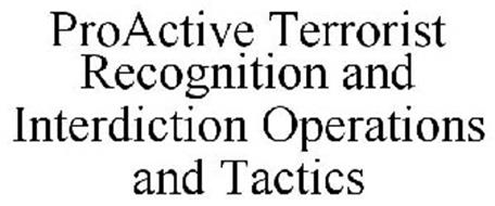 PROACTIVE TERRORIST RECOGNITION AND INTERDICTION OPERATIONS AND TACTICS