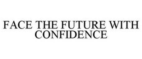 FACE THE FUTURE WITH CONFIDENCE
