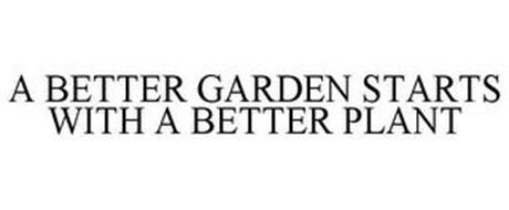 A BETTER GARDEN STARTS WITH A BETTER PLANT