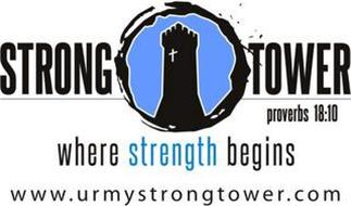 STRONG TOWER WHERE STRENGTH BEGINS WWW.URMYSTRONGTOWER.COM