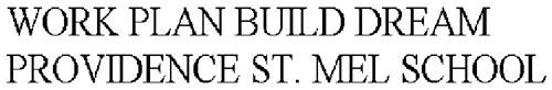 WORK PLAN BUILD DREAM PROVIDENCE ST. MEL SCHOOL