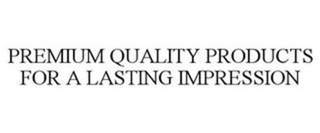PREMIUM QUALITY PRODUCTS FOR A LASTING IMPRESSION