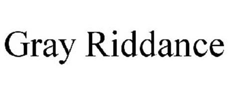 GRAY RIDDANCE