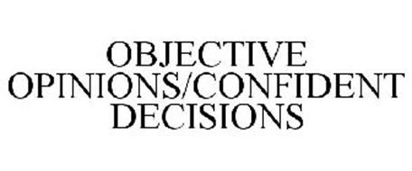 OBJECTIVE OPINIONS/CONFIDENT DECISIONS