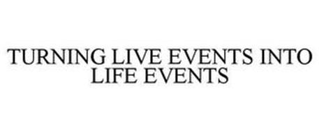 TURNING LIVE EVENTS INTO LIFE EVENTS