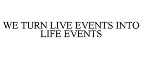 WE TURN LIVE EVENTS INTO LIFE EVENTS