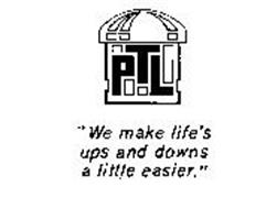 """PTL """"WE MAKE LIFE'S UPS AND DOWNS A LITTLE EASIER."""""""
