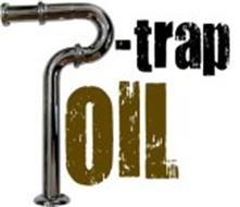 TRAP OIL