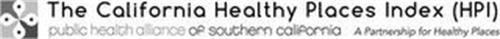 THE CALIFORNIA HEALTHY PLACES INDEX (HPI) PUBLIC HEALTH ALLIANCE OF SOUTHERN CALIFORNIA A PARTNERSHIP FOR HEALTHY PLACES