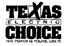 TEXAS ELECTRIC CHOICE THE POWER IS YOURS. USE IT.