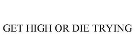GET HIGH OR DIE TRYING