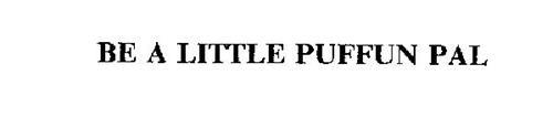 BE A LITTLE PUFFUN PAL