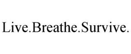 LIVE.BREATHE.SURVIVE.