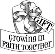 Growing In Faith Together GIFT GROWING IN...