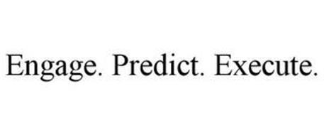 ENGAGE. PREDICT. EXECUTE.