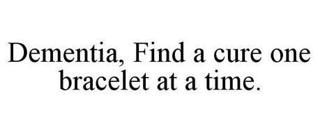 DEMENTIA, FIND A CURE ONE BRACELET AT A TIME.