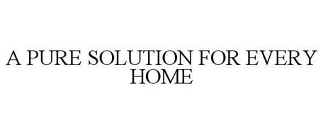 A PURE SOLUTION FOR EVERY HOME