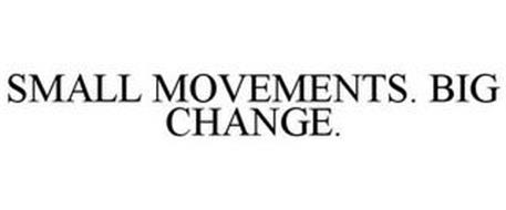 SMALL MOVEMENTS. BIG CHANGE.