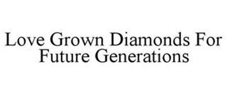LOVE GROWN DIAMONDS FOR FUTURE GENERATIONS
