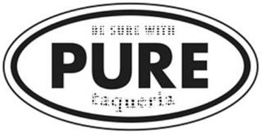 BE SURE WITH PURE TAQUERIA