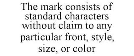 THE MARK CONSISTS OF STANDARD CHARACTERS WITHOUT CLAIM TO ANY PARTICULAR FRONT, STYLE, SIZE, OR COLOR