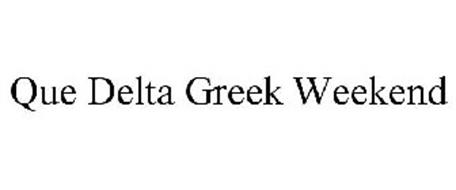 QUE DELTA GREEK WEEKEND