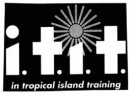 I.T.I.T. IN TROPICAL ISLAND TRAINING
