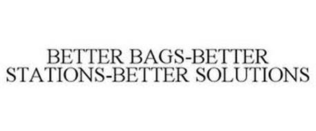 BETTER BAGS-BETTER STATIONS-BETTER SOLUTIONS