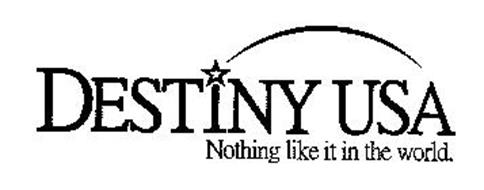 DESTINY USA NOTHING LIKE IT IN THE WORLD.