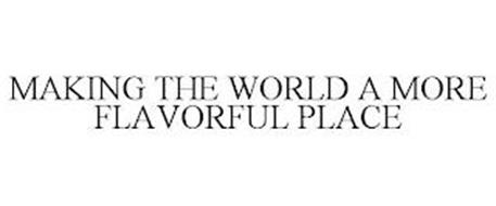 MAKING THE WORLD A MORE FLAVORFUL PLACE
