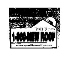 NEED A ROOF? TOLL FREE 1-800-NEW ROOF WWW.QUALITYNORTH.COM