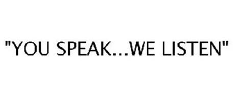 """YOU SPEAK...WE LISTEN"""
