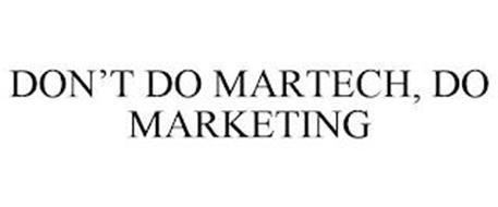 DON'T DO MARTECH, DO MARKETING