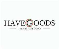 HAVEGOODS THE ARE HAVE GOODS