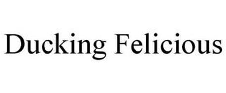 DUCKING FELICIOUS