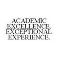 ACADEMIC EXCELLENCE. EXCEPTIONAL EXPERIENCE.