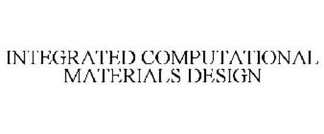INTEGRATED COMPUTATIONAL MATERIALS DESIGN