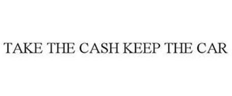 TAKE THE CASH KEEP THE CAR