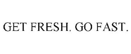 GET FRESH. GO FAST.