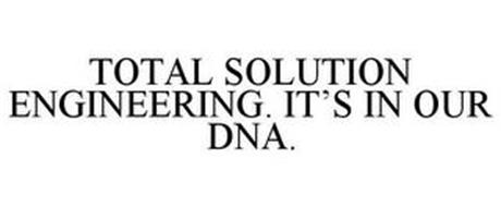 TOTAL SOLUTION ENGINEERING. IT'S IN OURDNA.