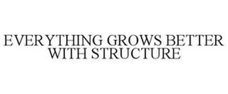 EVERYTHING GROWS BETTER WITH STRUCTURE