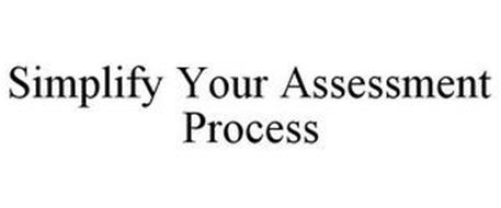 SIMPLIFY YOUR ASSESSMENT PROCESS