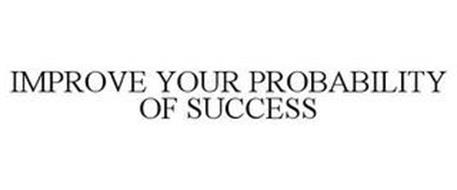 IMPROVE YOUR PROBABILITY OF SUCCESS
