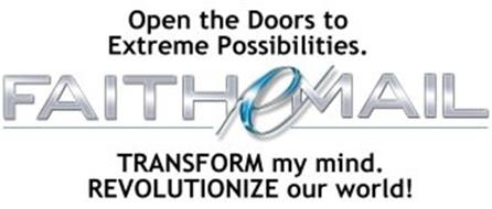 OPEN THE DOORS TO EXTREME POSSIBILITIES. FAITH EMAIL TRANSFORM MY MIND. REVOLUTIONIZE OUR WORLD.
